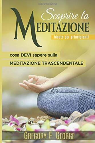 meditazione: cosa devi sapere sulla meditazione trascendentale (ideato per principianti)