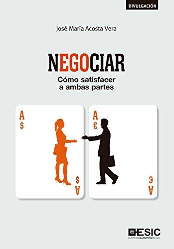 Negociar. Cómo satisfacer a ambas partes por José María Acosta Vera