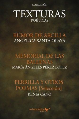 Texturas poeticas: Rumor de arcilla, Memorial de las ballenas & Perrilla y otros poemas por Angélica Santa Olaya