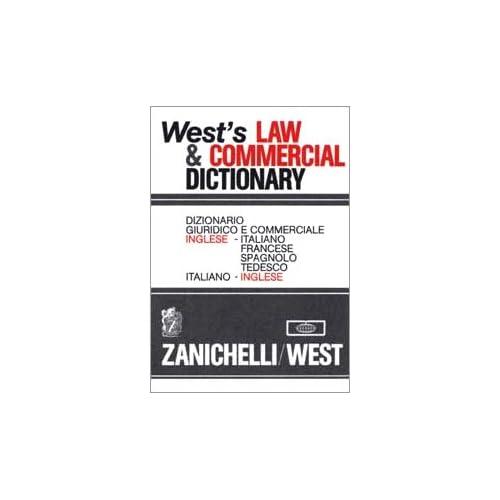 West's Law & Commercial Dictionary. Dizionario Giuridico E Commerciale Inglese-Italiano, Francese, Spagnolo, Tedesco, Italiano-Inglese