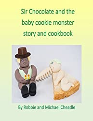 Sir Chocolate and the Baby Cookie Monster Story and Cookbook