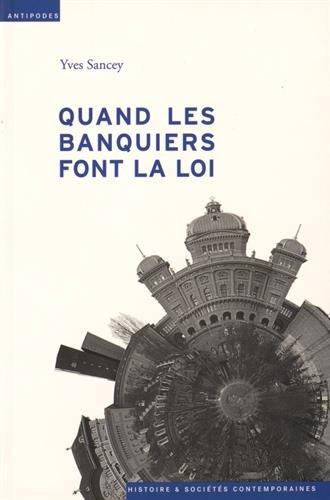 Quand les banquiers font la loi : Aux sources de l'autorégulation bancaire en Suisse et en Angleterre par Yves Sancey