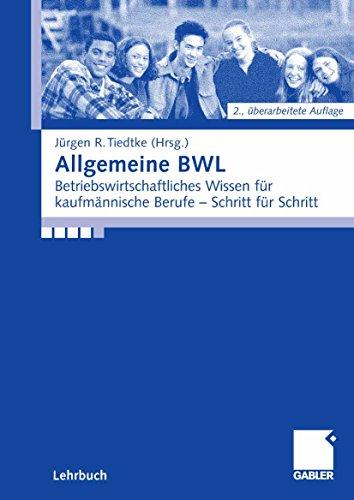 Allgemeine BWL: Betriebswirtschaftliches Wissen für kaufmännische Berufe - Schritt für Schritt