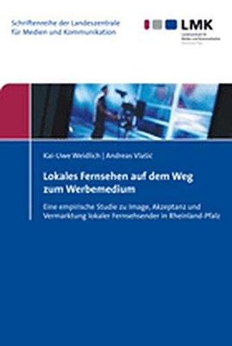 lokales-fernesehen-auf-dem-weg-zum-werbemedium-eine-empirische-studie-zu-image-akzeptanz-und-vermark