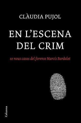 En l'escena del crim: 10 nous casos del forense Narcís Bardalet (Clàssica) por Claudia Pujol Devesa