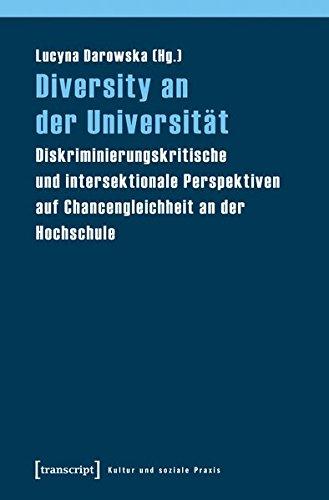 Diversity an der Universität: Diskriminierungskritische und intersektionale Perspektiven auf Chancengleichheit an der Hochschule (Kultur und soziale Praxis)