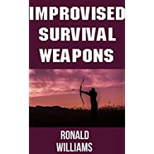 Improvised Survival Weapons: The Top 10 DIY Personal Defense Weapons and Booby Traps That You Can Build At Home To Defend Your Life and Territory (English Edition)