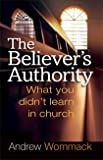 The Believer's Authority: What You Didn't Learn in Chruch