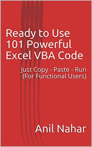 Ready to Use 101 Powerful Excel VBA Code: Just Copy - Paste - Run (For Functional Users) (English - Sheet Excel Cheat 2013