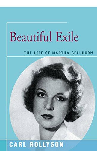 Beautiful Exile: The Life of Martha Gellhorn (English Edition)