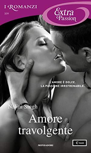 Amore travolgente (I Romanzi Extra Passion) di [Singh, Nalini]