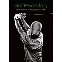 Golf Psychology - When Positive Thinking Doesn't Work