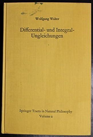 Differential- und Integral-Ungleichungen und ihre Anwendung bei Abschätzungs- und Eindeutigkeitsproblemen (Springer Tracts in Natural Philosophy)