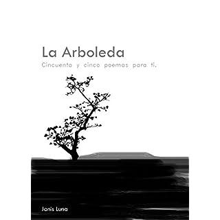La Arboleda: Cincuenta y cinco poemas para ti (Spanish Edition)