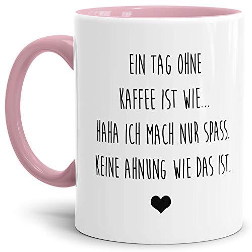 Tasse mit Spruch EIN Tag ohne Kaffee ist wie. - Keine Ahnung wie das ist Lustig/Arbeit/Büro/Witzig/Geschenk-Idee für den Kollegen/Innen & Henkel Rosa