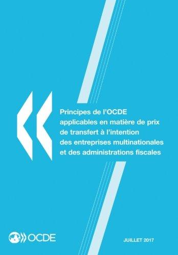 Principes de l'Ocde applicables en matire de prix de transfert  l'intention des entreprises multinationales et des administrations fiscales 2017: Edition 2017