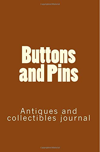 Buttons and Pins: Antiques and collectibles journal