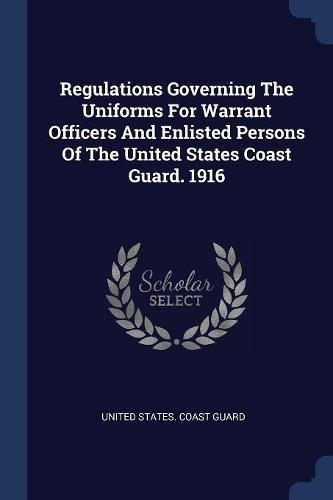 Regulations Governing the Uniforms for Warrant Officers and Enlisted Persons of the United States Coast Guard. 1916 (Warrant Officer Uniform)
