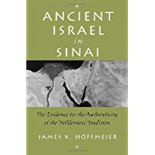 Ancient Israel in Sinai: The Evidence for the Authenticity of the Wilderness Tradition: The Evidence for the Authenticity of the Wilderness Traditions