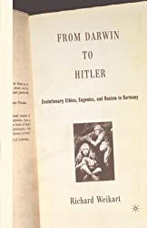 From Darwin to Hitler: Evolutionary Ethics, Eugenics and Racism in Germany by R. Weikart (2006-04-02)