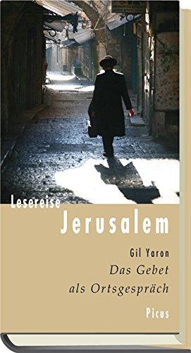 Lesereise Jerusalem. Das Gebet als Ortsgespräch (Picus Lesereisen)