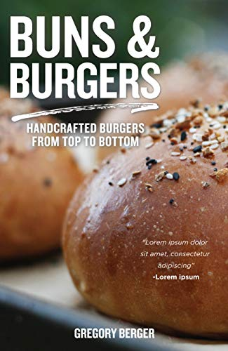 Buns and Burgers: Handcrafted Burgers from Top to Bottom (English Edition)