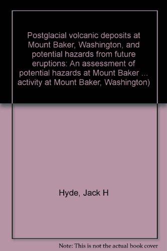 Postglacial Volcanic Deposits at Mount Baker, Washington, and Potential Hazards From Future Eruptions par Hyde JH et al