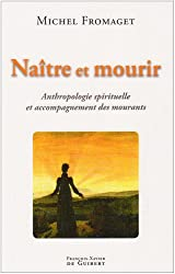 Naître et mourir : Anthropologie spirituelle et accompagnement des mourants