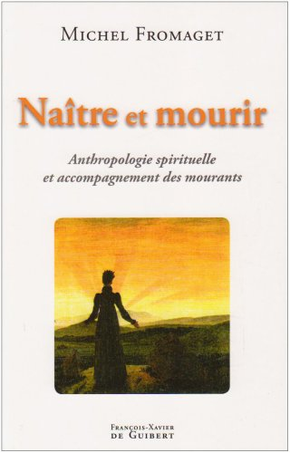 Natre et mourir : Anthropologie spirituelle et accompagnement des mourants
