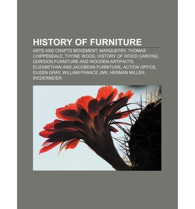 [ HISTORY OF FURNITURE: ARTS AND CRAFTS MOVEMENT, MARQUETRY, THOMAS CHIPPENDALE, THYINE WOOD, HISTORY OF WOOD CARVING ] Source Wikipedia (AUTHOR ) Jul-07-2011 Paperback Chippendale Serie