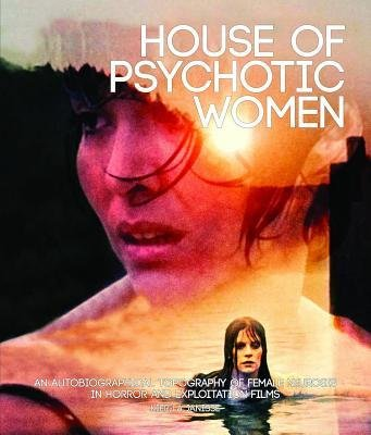 [(House of Psychotic Women: An Autobiographical Topography of Female Neurosis in Horror and Exploitation Films)] [Author: Kier-La Janisse] published on (December, 2012)