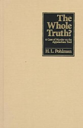 The Whole Truth: A Case of Murder on the Appalachian Trail by H. L. Pohlman (1999-05-02)