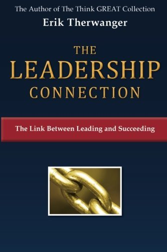 the-leadership-connection-the-link-between-leading-and-succeeding-the-think-great-collection-volume-