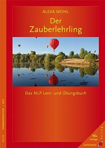 Der Zauberlehrling: Das NLP Lern- und Übungsbuch