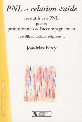 Pnl et relation d'aide : Les outils de la PNL pour les professionnels de l'accompagnement par Jean-Max Ferey