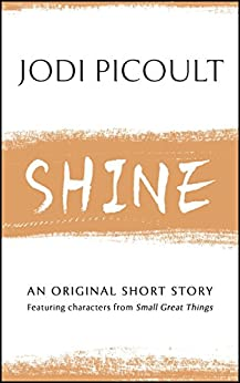 Shine: An original short story featuring characters from Small Great Things by [Picoult, Jodi]