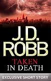 Taken in Death by J. D. Robb