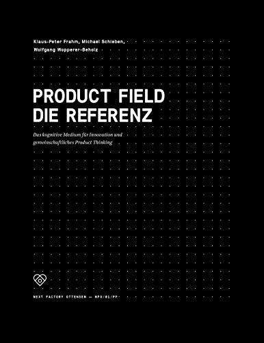 Product Field - Die Referenz. Das kognitive Medium für Innovation und gemeinschaftliches Product Thinking (Edition NFO) - Industrie Schieben