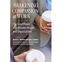 Awakening Compassion at Work: The Quiet Power That Elevates People and Organizations (Agency/Distributed)