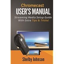 Chromecast User's Manual Streaming Media Setup Guide with extra tips & tricks!