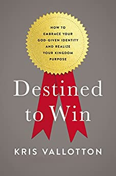 Destined To Win: How to Embrace Your God-Given Identity and Realize Your Kingdom Purpose di [Vallotton, Kris]