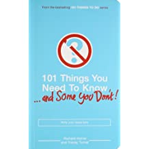 101 Things You Need to Know (and Some You Don't).