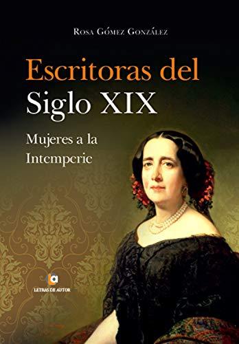 Escritoras del siglo XIX: Mujeres a la Intemperie por Rosa Gómez González