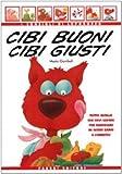 Scarica Libro Cibi buoni cibi giusti Tutto quello che devi sapere per mangiare in modo sano e corretto (PDF,EPUB,MOBI) Online Italiano Gratis