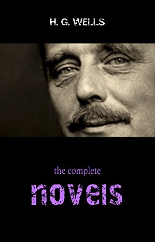 The Complete Novels of H. G. Wells (Over 55 Works: The Time Machine, The Island of Doctor Moreau, The Invisible Man, The War of the Worlds, The History ... in the Air and many more!) (English Edition) -
