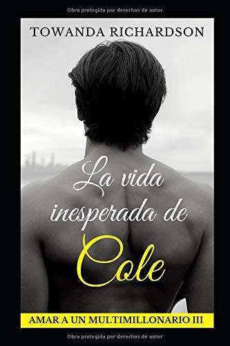 La vida inesperada de Cole (Amar a un multimillonario)