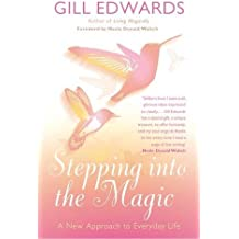 Stepping Into The Magic: A New Approach to Everyday Life by Gill Edwards (2010-07-14)