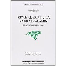 Kitab al-Qurba ilà Rabb al-'Alamin (El acercamiento a Dios) (Fuentes Arábico-Hispanas)