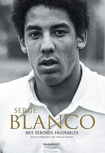 Serge Blanco : Mes rebonds favorables: Mes rebonds favorables