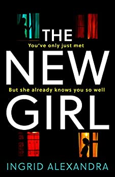The New Girl: A gripping psychological thriller with a shocking twist perfect for fans of Friend Request by [Alexandra, Ingrid]